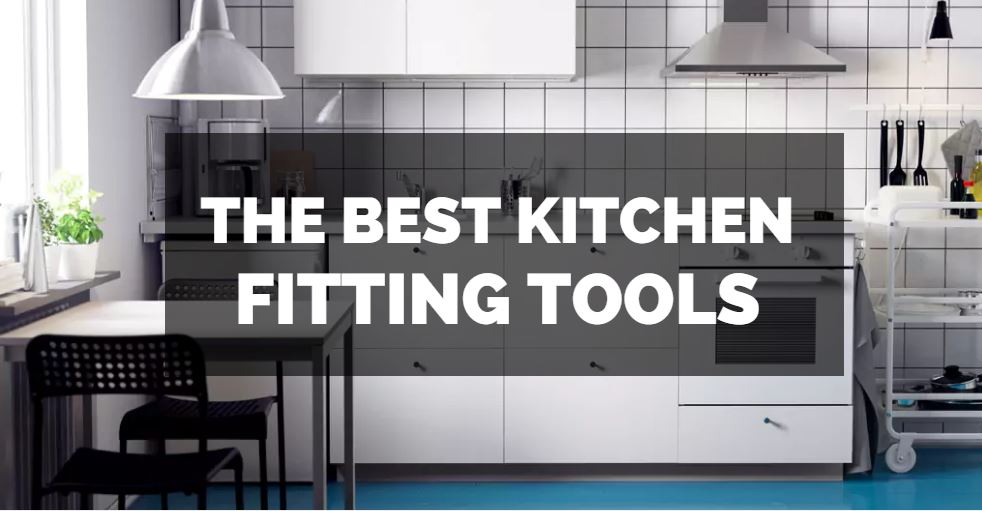 best tools for kitchen fitting