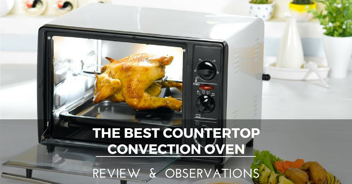 The 10 Best Countertop Convection Oven to Buy in January 2018
